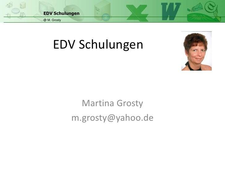 EDV Schulungen@ M. Grosty     EDV Schulungen                Martina Grosty              m.grosty@yahoo.de