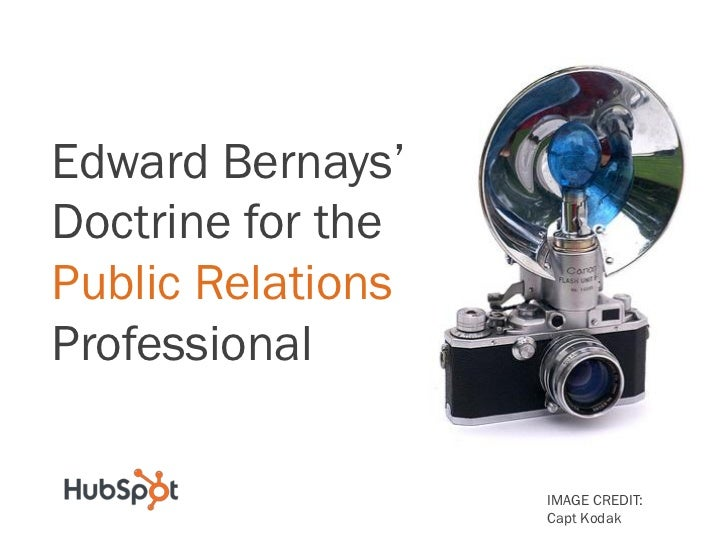 Edward Bernays'Doctrine for thePublic RelationsProfessional                   IMAGE CREDIT:                   Capt Kodak