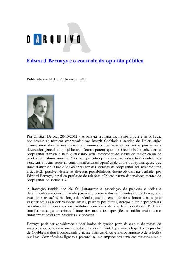 Edward Bernays e o controle da opinião pública Publicado em 14.11.12   Acessos: 1813 Por Cristian Derosa, 20/10/2012 - A p...
