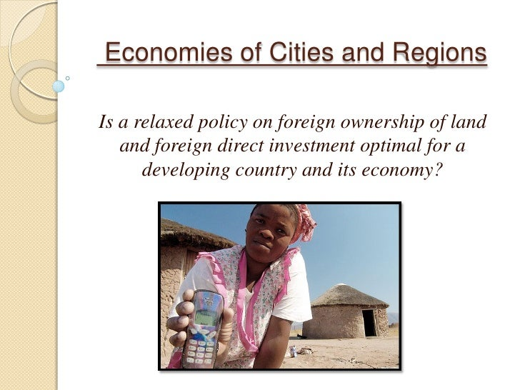 Economies of Cities and Regions  Is a relaxed policy on foreign ownership of land    and foreign direct investment optimal...