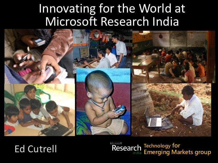 Innovating for the World at           Microsoft Research IndiaResearch Group Goals                             Technology ...