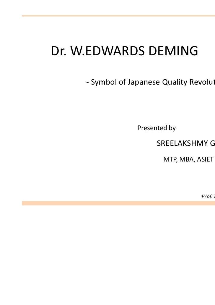 Dr. W.EDWARDS DEMING    - Symbol of Japanese Quality Revolution                  Presented by                        SREEL...