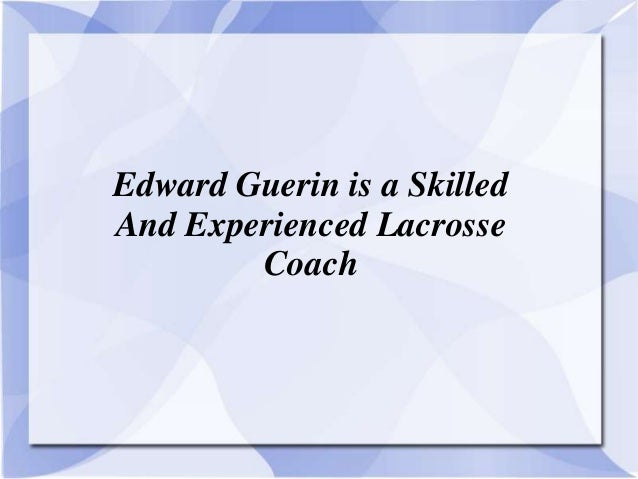 Edward Guerin is a Skilled And Experienced Lacrosse Coach