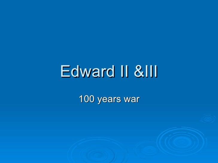 Edward II &III 100 years war