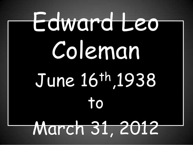 Edward Leo ColemanJune   16 th,1938       toMarch 31, 2012