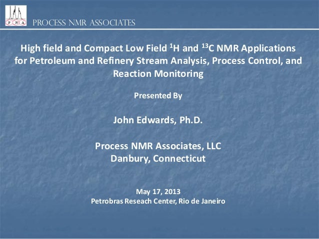 Process NMR Associates High field and Compact Low Field 1H and 13C NMR Applications for Petroleum and Refinery Stream Anal...
