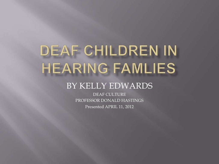 BY KELLY EDWARDS        DEAF CULTURE PROFESSOR DONALD HASTINGS    Presented APRIL 11, 2012