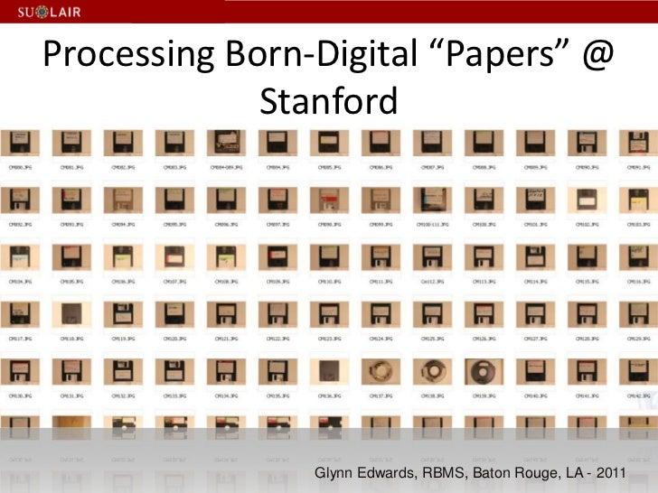 "Processing Born-Digital ""Papers"" @ Stanford<br />Glynn Edwards, RBMS, Baton Rouge, LA - 2011<br />"