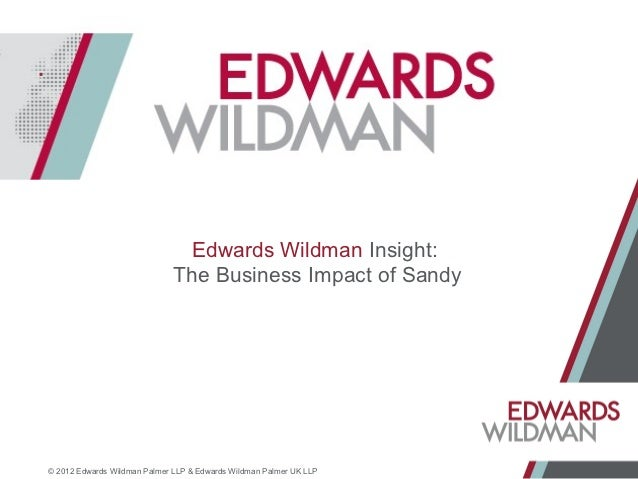 Edwards Wildman Insight:                              The Business Impact of Sandy© 2012 Edwards Wildman Palmer LLP & Edwa...