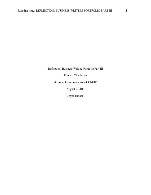 Running head: REFLECTION: BUSINESS WRITING PORTFOLIO PART III  Reflection: Business Writing Portfolio Part III Edward Char...