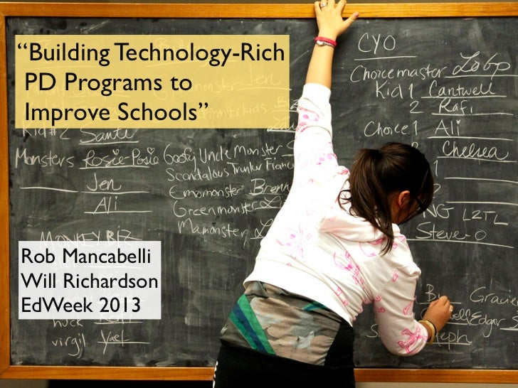 """Building Technology-Rich PD Programs to Improve Schools""Rob MancabelliWill RichardsonEdWeek 2013"