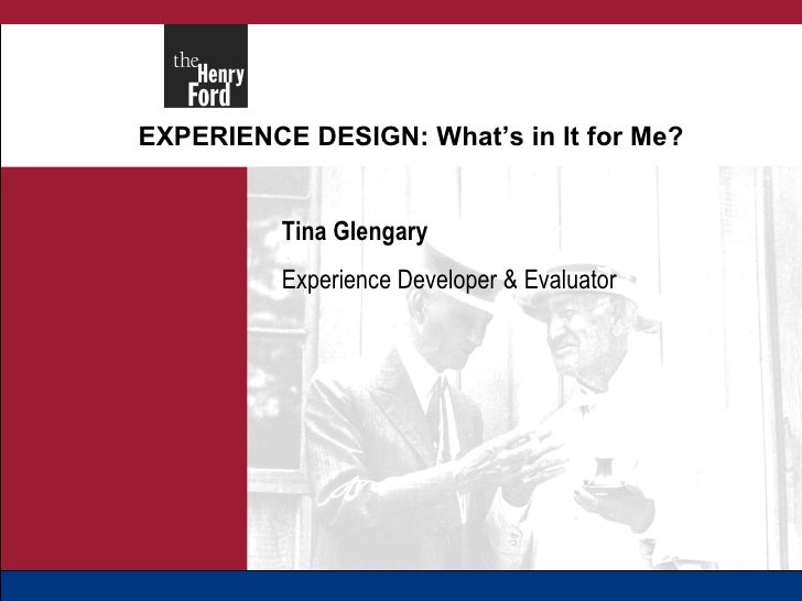 EXPERIENCE DESIGN: What's in It for Me? Tina Glengary Experience Developer & Evaluator