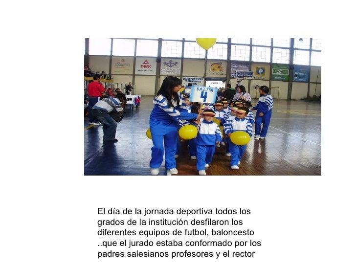 El día de la jornada deportiva todos los grados de la institución desfilaron los diferentes equipos de futbol, baloncesto ...