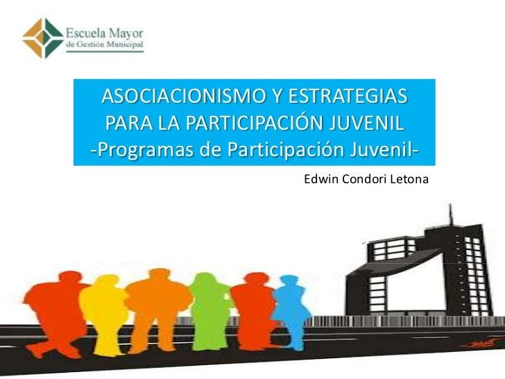 ASOCIACIONISMO Y ESTRATEGIAS  PARA LA PARTICIPACIÓN JUVENIL-Programas de Participación Juvenil-                       Edwi...