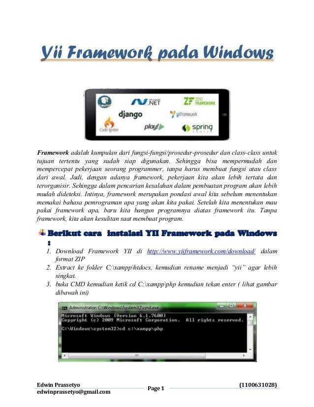 Edwin Prassetyo Page 1 (1100631028) edwinprassetyo@gmail.com Yii Framework pada Windows Framework adalah kumpulan dari fun...