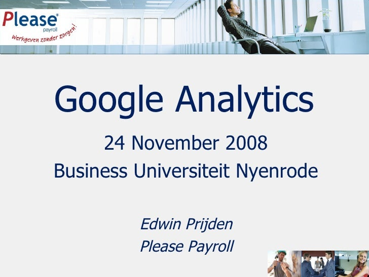 24 November 2008 Business Universiteit Nyenrode Edwin Prijden Please Payroll Google Analytics