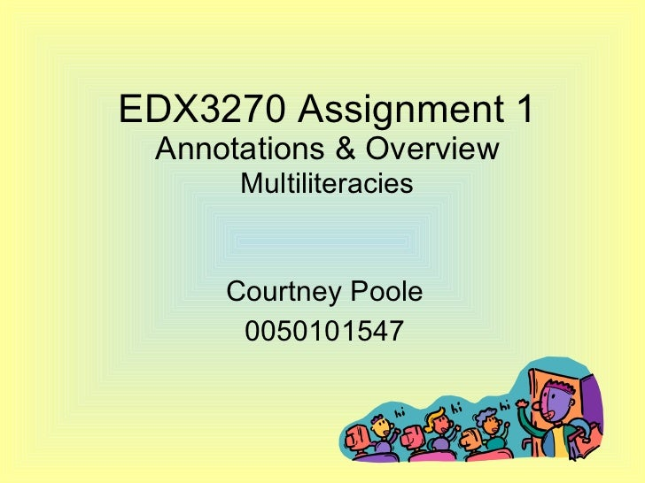 EDX3270 Assignment 1 Annotations & Overview Multiliteracies Courtney Poole 0050101547