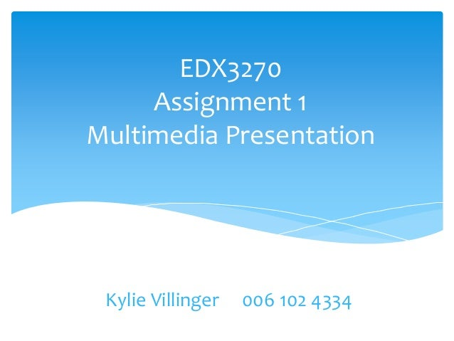 EDX3270 Assignment 1 Multimedia Presentation Kylie Villinger 006 102 4334