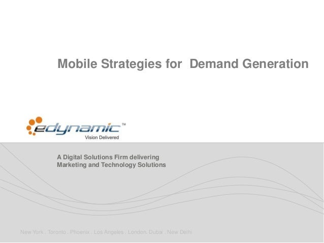 Mobile Strategies for Demand Generation              A Digital Solutions Firm delivering              Marketing and Techno...