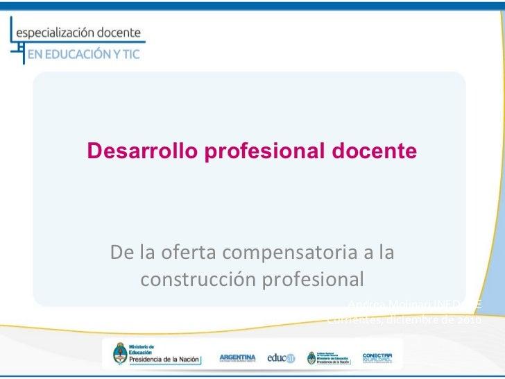 Desarrollo profesional docente  De la oferta compensatoria a la     construcción profesional                             A...