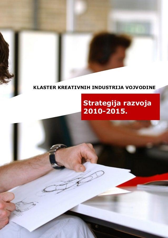 KLASTER KREATIVNIH INDUSTRIJA VOJVODINE Strategija razvoja 2010-2015.