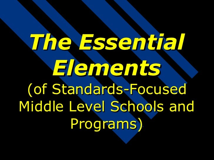 The Essential Elements (of Standards-Focused Middle Level Schools and Programs)
