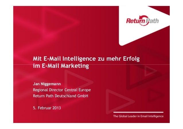 Mit E-Mail Intelligence zu mehr Erfolgim E-Mail MarketingJan NiggemannRegional Director Central EuropeReturn Path Deutschl...