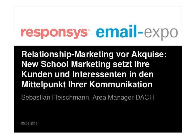 Relationship-Marketing vor Akquise:New School Marketing setzt IhreKunden und Interessenten in denMittelpunkt Ihrer Kommuni...