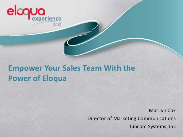 Empower Your Sales Team With thePower of EloquaMarilyn CoxDirector of Marketing CommunicationsCincom Systems, Inc
