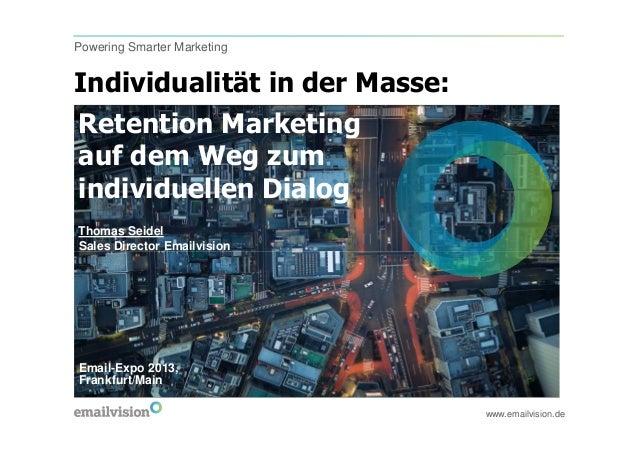 Powering Smarter MarketingIndividualität in der Masse:Retention Marketingauf dem Weg zumindividuellen DialogThomas SeidelS...