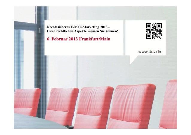 Rechtssicheres E-Mail-Marketing 2013 -Diese rechtlichen Aspekte müssen Sie kennen!6. Februar 2013 Frankfurt/Main