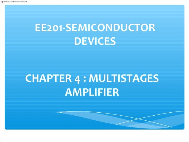 EE201-SEMICONDUCTOR        DEVICESCHAPTER 4 : MULTISTAGES      AMPLIFIER