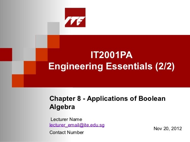 IT2001PAEngineering Essentials (2/2)Chapter 8 - Applications of BooleanAlgebra Lecturer Namelecturer_email@ite.edu.sg     ...