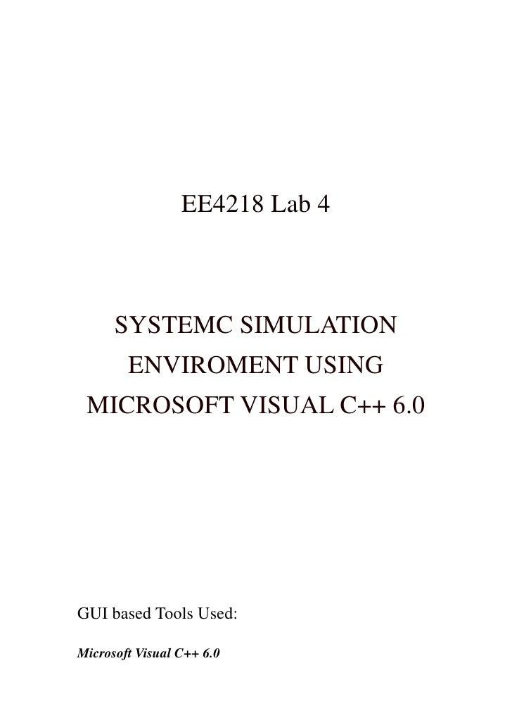 EE4218 Lab 4      SYSTEMC SIMULATION        ENVIROMENT USING MICROSOFT VISUAL C++ 6.0GUI based Tools Used:Microsoft Visual...