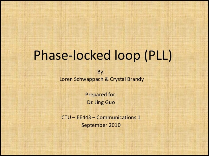 Phase-locked loop (PLL)                  By:    Loren Schwappach & Crystal Brandy              Prepared for:              ...