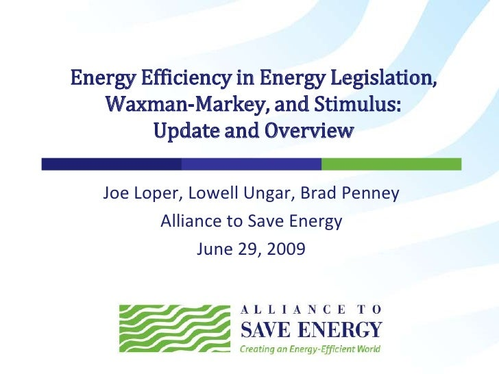 Joe Loper, Lowell Ungar, Brad Penney<br />Alliance to Save Energy<br />June 29, 2009<br />Energy Efficiency in Energy Legi...