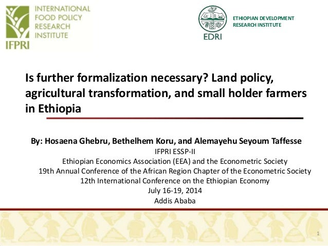 ETHIOPIAN DEVELOPMENT RESEARCH INSTITUTE Is further formalization necessary? Land policy, agricultural transformation, and...