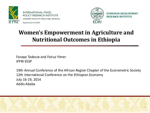 ETHIOPIAN DEVELOPMENT RESEARCH INSTITUTE 1 Women's Empowerment in Agriculture and Nutritional Outcomes in Ethiopia Fanaye ...
