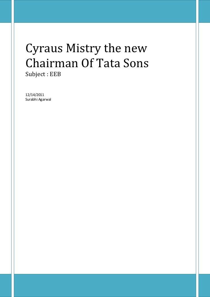 1Cyraus Mistry the newChairman Of Tata SonsSubject : EEB12/14/2011Surabhi Agarwal
