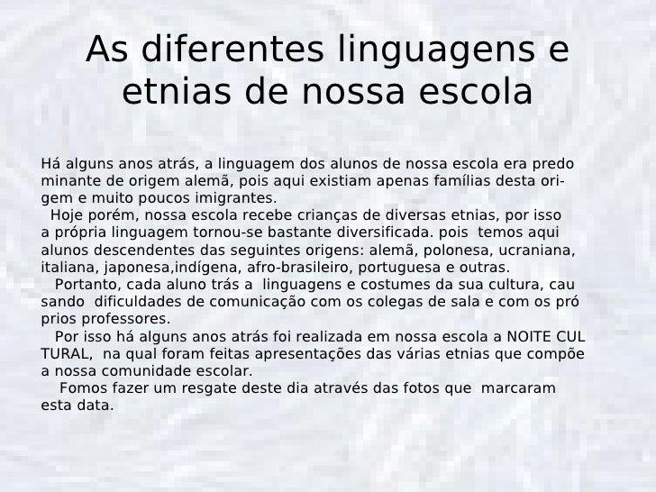 As diferentes linguagens e etnias de nossa escola Há alguns anos atrás, a linguagem dos alunos de nossa escola era predo m...