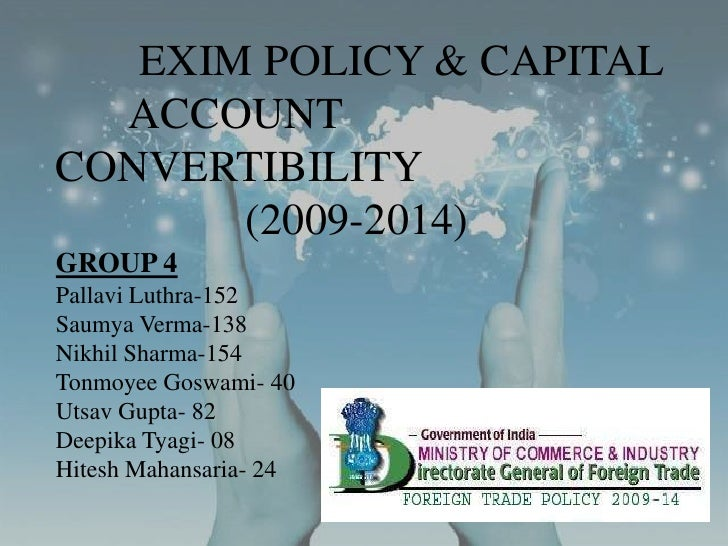 EXIM POLICY & CAPITAL    	ACCOUNT CONVERTIBILITY		    (2009-2014)GROUP 4Pallavi Luthra-152Saumya Verma-138Nikhil Sharm...