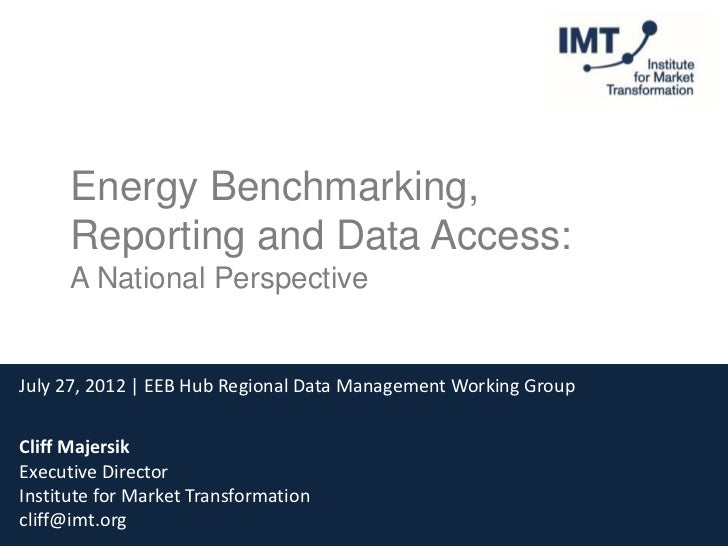 Energy Benchmarking,      Reporting and Data Access:      A National PerspectiveJuly 27, 2012 | EEB Hub Regional Data Mana...