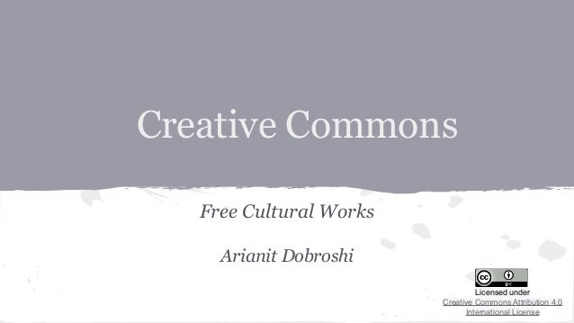 Creative Commons Free Cultural Works Arianit Dobroshi Licensed under Creative Commons Attribution 4.0 International License