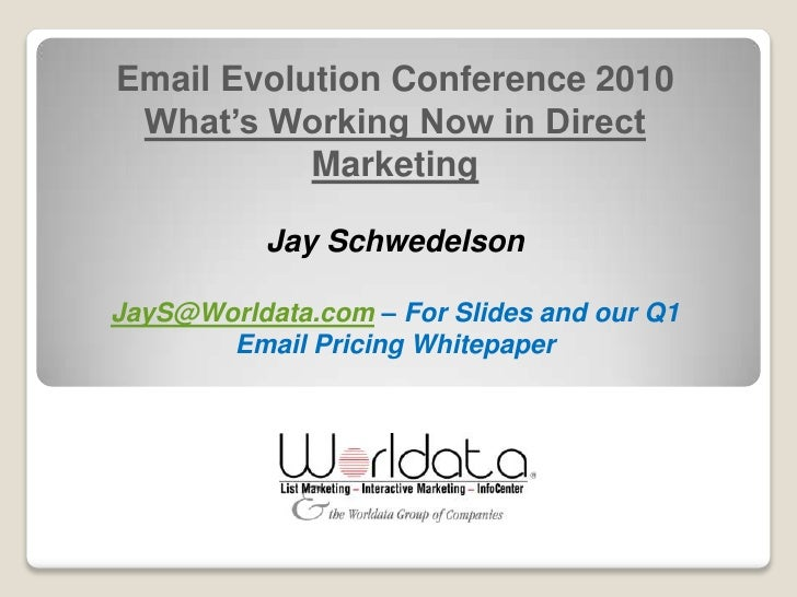 Email Evolution Conference 2010  What's Working Now in Direct            Marketing             Jay Schwedelson  JayS@World...