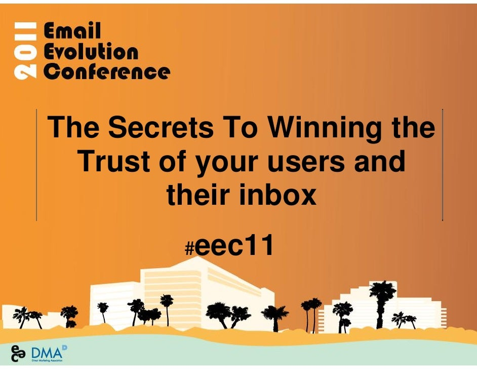 The Secrets To Winning the  Trust of your users and        their inbox         #eec11