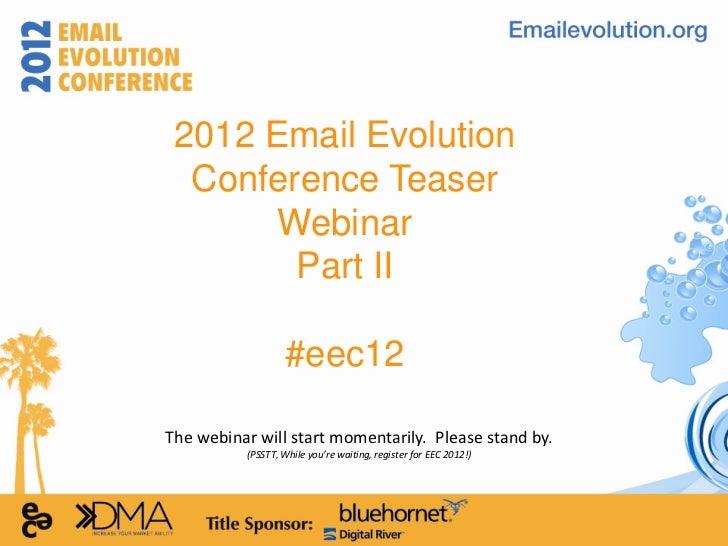 2012 Email Evolution Sneak Peak Webinar: Part 2