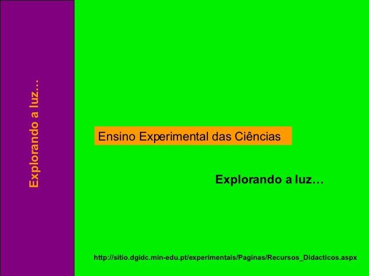 Ensino Experimental das Ciências http://sitio.dgidc.min-edu.pt/experimentais/Paginas/Recursos_Didacticos.aspx Explorando a...