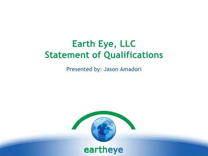 Earth Eye, LLC Statement of Qualifications     Presented by: Jason Amadori