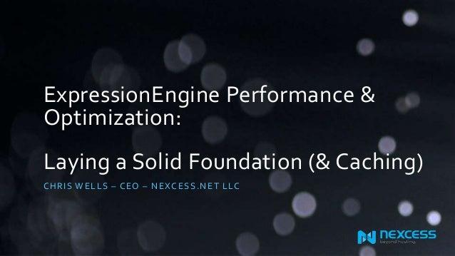 EECI 2013 - ExpressionEngine Performance & Optimization - Laying a Solid Foundation