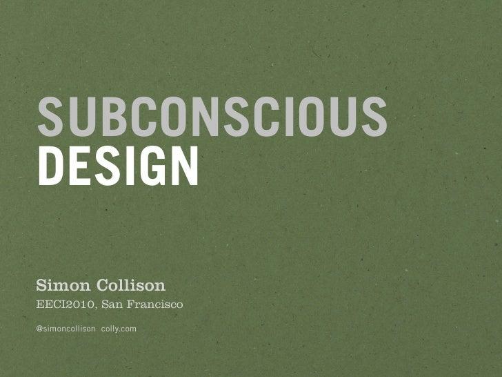 SUBCONSCIOUS DESIGN Simon Collison EECI2010, San Francisco  @simoncollison colly.com